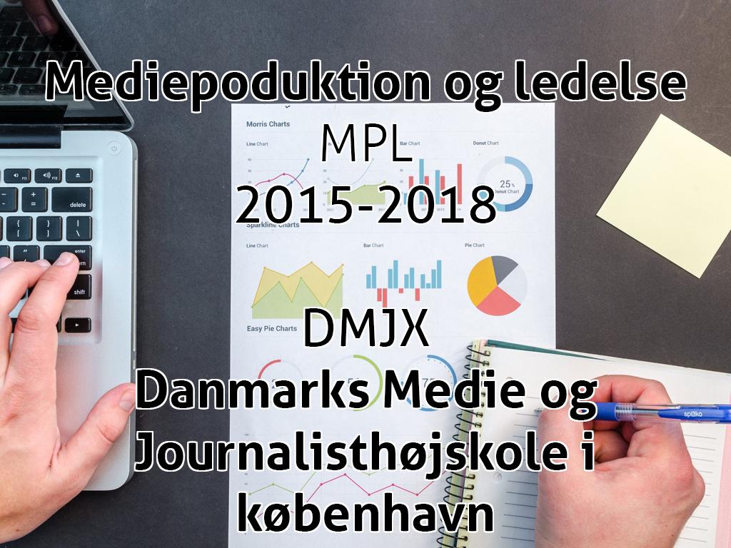 Medieproduktion og ledelse, MPL, 2015-2018 DMJX, Danmarks Medie og journalisthøjskole i københavn.
